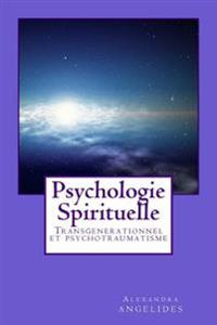Psychologie Spirituelle: Transgenerationnel Et Psychotraumatisme