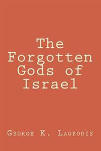 The Forgotten Gods of Israel
