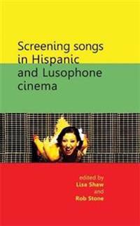 Screening Songs in Hispanic and Lusophone Cinema