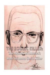 The Zodiac Killer: The Mystery of America's Most Infamous Serial Killer