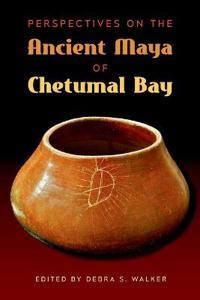 Perspectives on the Ancient Maya of Chetumal Bay