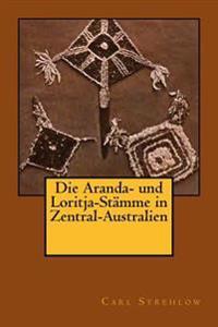 Die Aranda- Und Loritja-Stämme in Zentral-Australien