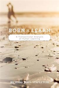 Born to Learn: A Transactional Analysis of Human Learning