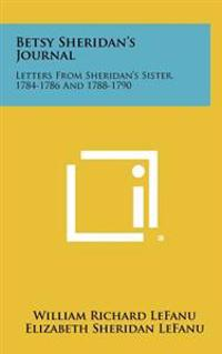 Betsy Sheridan's Journal: Letters from Sheridan's Sister, 1784-1786 and 1788-1790