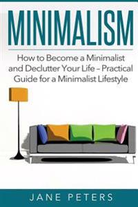 Minimalism: How to Become a Minimalist and Declutter Your Life - Practical Guide for a Minimalist Lifestyle