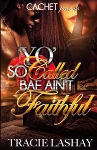 Yo' So Called Bae Ain't Faithful
