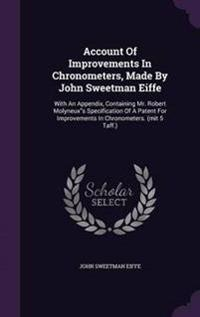 Account of Improvements in Chronometers, Made by John Sweetman Eiffe