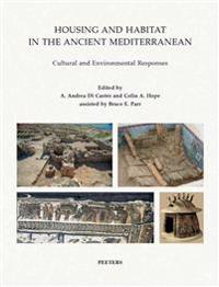 Housing and Habitat in the Ancient Mediterranean: Cultural and Environmental Responses