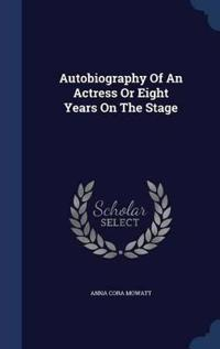 Autobiography of an Actress or Eight Years on the Stage
