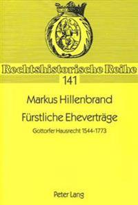 Fuerstliche Ehevertraege: Gottorfer Hausrecht 1544-1773