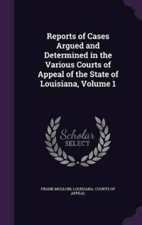 Reports of Cases Argued and Determined in the Various Courts of Appeal of the State of Louisiana, Volume 1