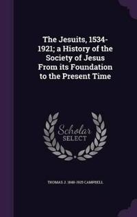 The Jesuits, 1534-1921; A History of the Society of Jesus from Its Foundation to the Present Time
