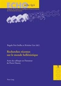 Recherches Récentes Sur Le Monde Hellénistique: Actes Du Colloque International Organisé À l'Occasion Du 60 E Anniversaire de Pierre Ducrey (Lausanne,
