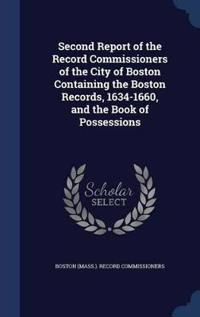 Second Report of the Record Commissioners of the City of Boston Containing the Boston Records, 1634-1660, and the Book of Possessions