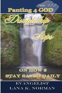 Panting 4 God: Discipleship Steps on How 2 Stay Saved Daily