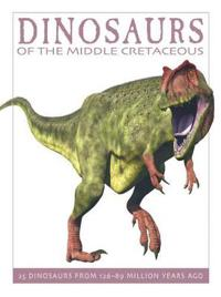 Dinosaurs of the Mid-Cretaceous: 25 Dinosaurs from 127--90 Million Years Ago