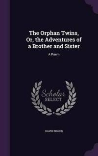 The Orphan Twins, Or, the Adventures of a Brother and Sister