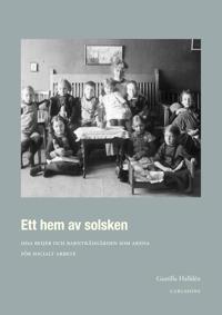 Ett hem av solsken : Disa Beijer och barnträdgården som arena för socialt arbete