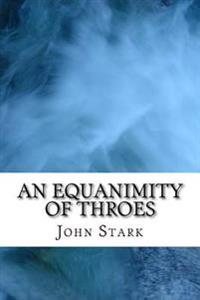 An Equanimity of Throes