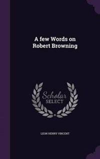A Few Words on Robert Browning