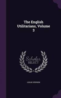 The English Utilitarians; Volume 3