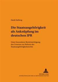 Die Staatsangehoerigkeit ALS Anknuepfung Im Deutschen Ipr: Unter Besonderer Beruecksichtigung Des Gesetzes Zur Reform Des Staatsangehoerigkeitsrechts