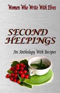 Second Helpings: An Anthology with Recipes