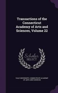 Transactions of the Connecticut Academy of Arts and Sciences; Volume 22