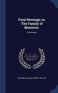 Fatal Revenge; Or, the Family of Montorio.