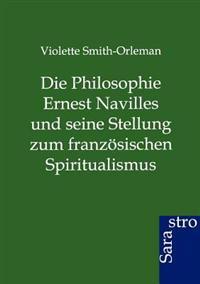 Die Philosophie Ernest Navilles Und Seine Stellung Zum Franzosischen Spiritualismus