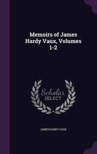 Memoirs of James Hardy Vaux, Volumes 1-2