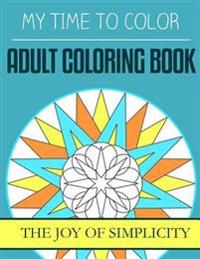My Time to Color: Adult Coloring Book - The Joy of Simplicity