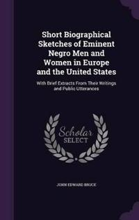 Short Biographical Sketches of Eminent Negro Men and Women in Europe and the United States