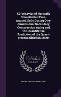 K0-Behavior of Normally Consolidated Fine-Grained Soils During One-Dimensional Secondary Compression Aging and the Quantitative Prediction of the Quasi-Preconsolidation Effect