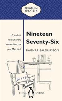 Nineteen Seventy-Six: A Student Revolutionary Remembers the Year Mao Died