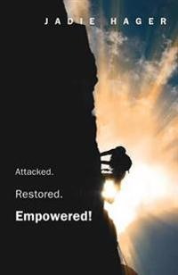Attacked. Restored. Empowered!