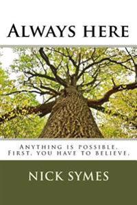 Always Here: Anything Is Possible. First, You Have to Believe.
