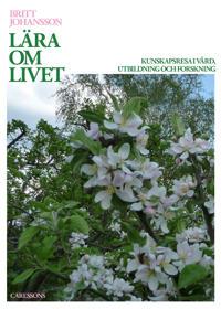 Lära om livet : i vård, utbildning och forskning