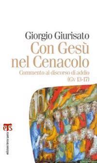 Con Gesu Nel Cenacolo: Commento Al Discorso Di Addio (Gv 13-17)