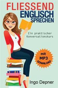 Fliessend Englisch Sprechen (Mit MP3 Audio-Datei): Ein Praktischer Konversationskurs