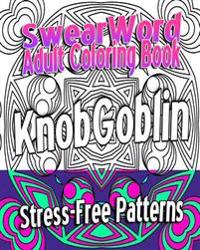 Swear Word Adult Coloring Book: Stress-Free Patterns
