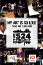 My Art Is So Loud: Poems and Plays from the 524 Project
