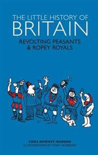 The Little History of Britain: Revolting Peasants, Frilly Nobility & Ropey Royals
