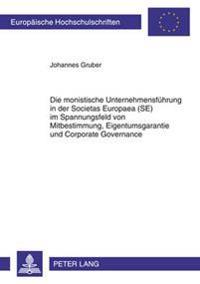 Die Monistische Unternehmensfuehrung in Der Societas Europaea (Se) Im Spannungsfeld Von Mitbestimmung, Eigentumsgarantie Und Corporate Governance