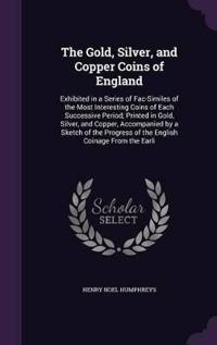 The Gold, Silver, and Copper Coins of England