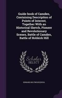 Guide-Book of Camden, Containing Description of Points of Interest, Together with an Historical Sketch, Pioneer and Revolutionary Scenes, Battle of Camden, Battle of Hobkirk Hill
