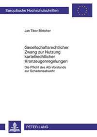Gesellschaftsrechtlicher Zwang Zur Nutzung Kartellrechtlicher Kronzeugenregelungen: Die Pflicht Des AG-Vorstands Zur Schadensabwehr