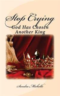 Stop Crying: God Has Chosen Another King