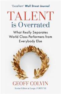 Talent is overrated - what really separates world-class performers from eve