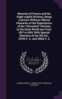 Memoirs of France and the Eight-Eighth Division, Being a Review Without Official Character of the Experiences of the Cloverleaf Division in the Great World War from 1917 to 1919, with Special Histories of the 352 INF., 337th F. A. and 339th F. a